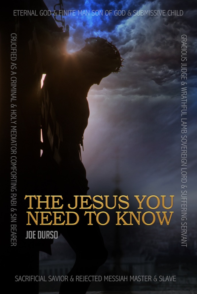 The front page of my gook is a shadow of Christ hanging upon a cross from the side. Dark foreboding clouds are in the distance and the words THE JESUS YOU NEED TO KNOW at the bottom are in gold.